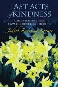 Last Acts of Kindness: Lessons for the Living from the Bedsides of the Dying